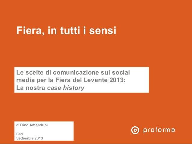 Fiera, in tutti i sensi Le scelte di comunicazione sui social media per la Fiera del Levante 2013: La nostra case history ...