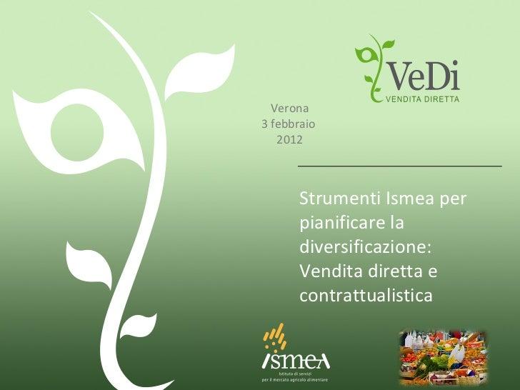 Strumenti Ismea per pianificare la diversificazione: Vendita diretta e contrattualistica Verona 3 febbraio  2012