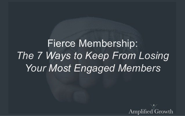 Fierce Membership:The 7 Ways to Keep From Losing Your Most Engaged Members