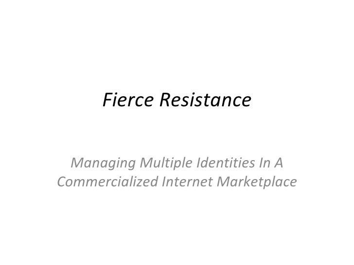 Fierce Resistance Managing Multiple Identities In A Commercialized Internet Marketplace