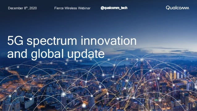Fierce Wireless Webinar @qualcomm_tech 5G spectrum innovation and global update December 8th, 2020