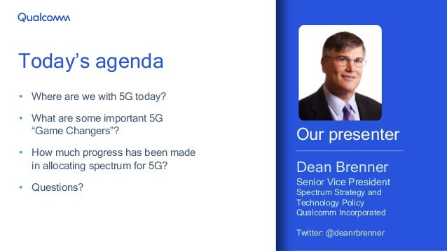 2 Our presenter Dean Brenner Senior Vice President Spectrum Strategy and Technology Policy Qualcomm Incorporated Twitter: ...