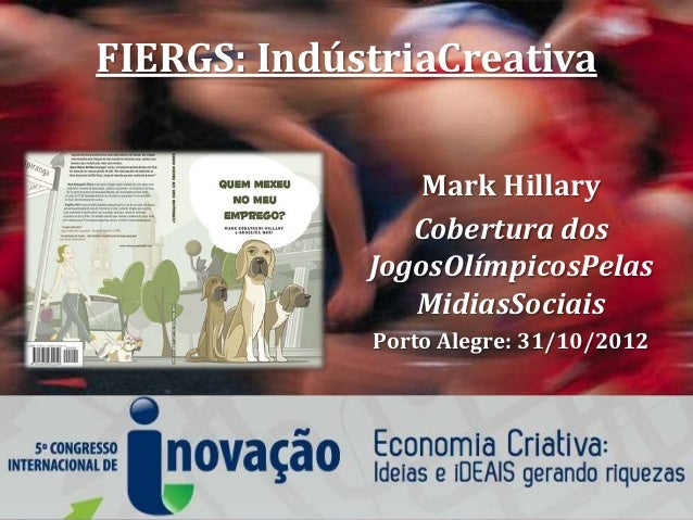FIERGS: IndústriaCreativa                 Mark Hillary                Cobertura dos             JogosOlímpicosPelas       ...