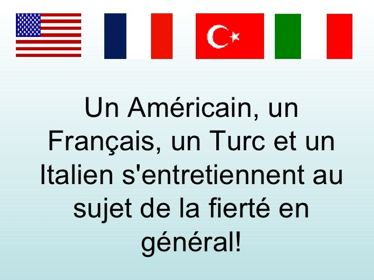 Un Américain, un Français, un Turc et un Italien s'entretiennent au sujet de la fierté en général!