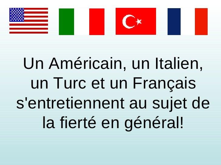 Un Américain, un Italien, un Turc et un Français s'entretiennent au sujet de la fierté en général!