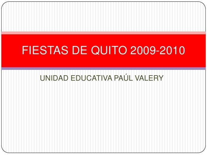 UNIDAD EDUCATIVA PAÚL VALERY<br />FIESTAS DE QUITO 2009-2010<br />