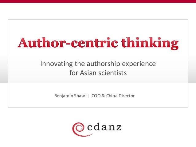Innovating the authorship experience for Asian scientists Benjamin Shaw   COO & China Director