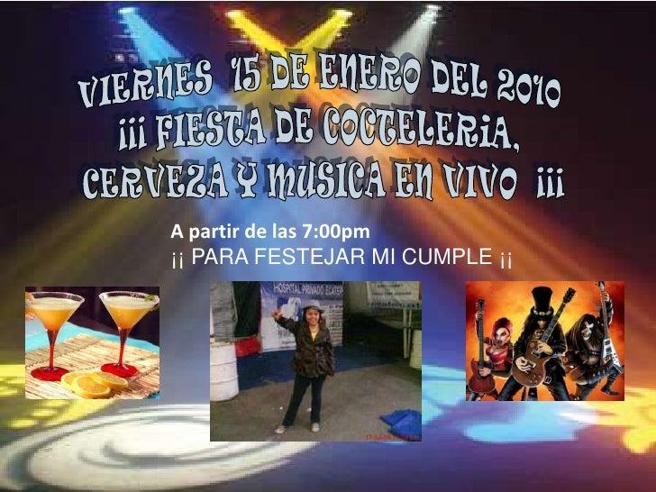 VIERNES  15 DE ENERO DEL 2010 <br />¡¡¡ FIESTA DE COCTELERiA, <br />CERVEZA Y MUSICA EN VIVO  ¡¡¡<br />A partir de las 7:0...