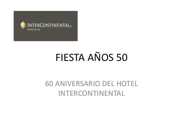 FIESTA AÑOS 50 60 ANIVERSARIO DEL HOTEL INTERCONTINENTAL
