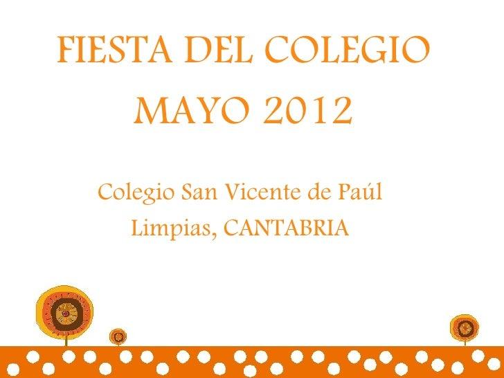 FIESTA DEL COLEGIO    MAYO 2012 Colegio San Vicente de Paúl    Limpias, CANTABRIA