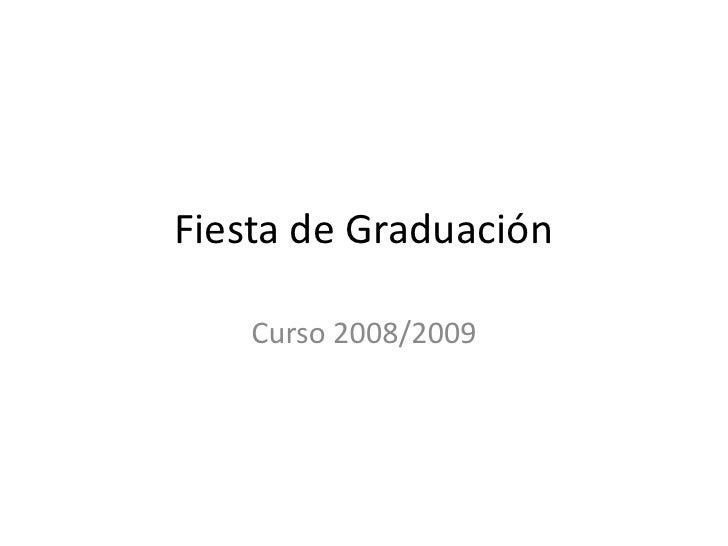 Fiesta de Graduación<br />Curso 2008/2009<br />