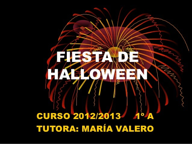 FIESTA DE HALLOWEENCURSO 2012/2013  1º ATUTORA: MARÍA VALERO