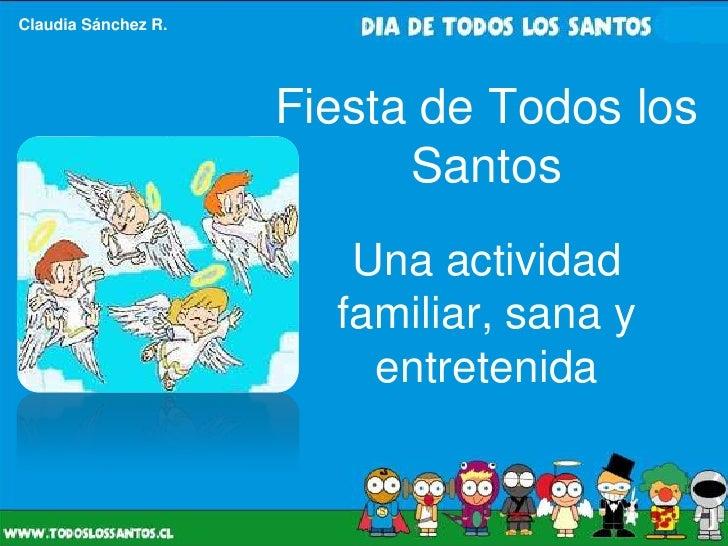 Claudia Sánchez R.                     Fiesta de Todos los                           Santos                        Una act...