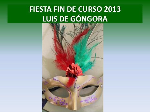 FIESTA FIN DE CURSO 2013 LUIS DE GÓNGORA