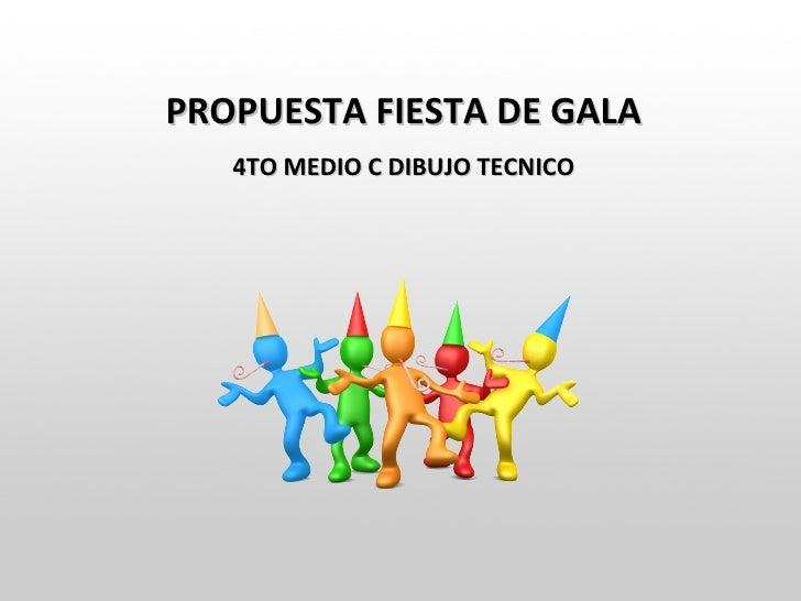 PROPUESTA FIESTA DE GALA   4TO MEDIO C DIBUJO TECNICO