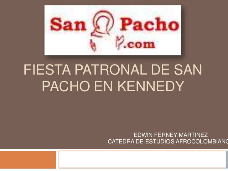 FIESTA PATRONAL DE SAN   PACHO EN KENNEDY                      EDWIN FERNEY MARTINEZ               CATEDRA DE ESTUDIOS AFR...