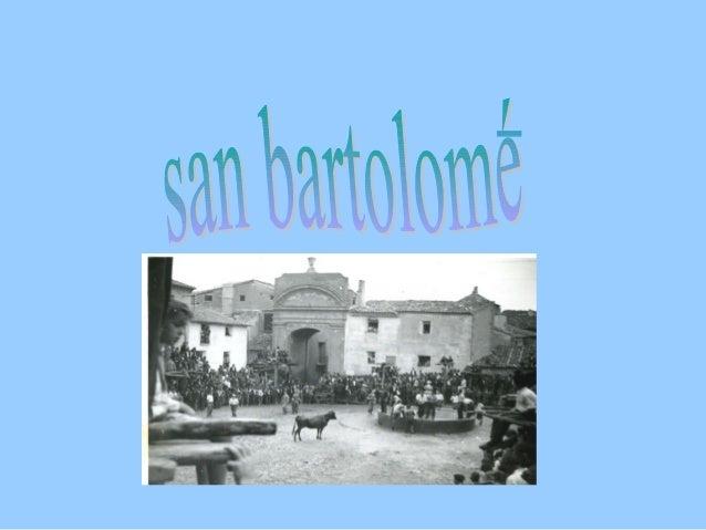 • San Bartolomé • El 24 de Agosto se celebra la festividad de San Bartolomé, la cofradía se encarga de la representación d...