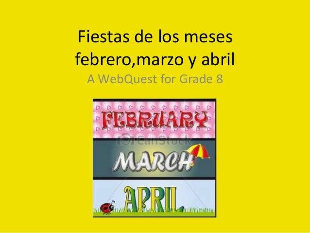 Fiestas de los meses febrero,marzo y abril A WebQuest for Grade 8