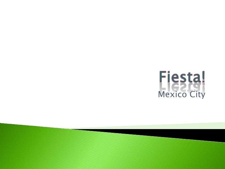 Fiesta!<br />Mexico City<br />