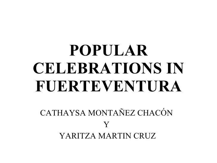 POPULAR CELEBRATIONS IN FUERTEVENTURA CATHAYSA MONTAÑEZ CHACÓN  Y  YARITZA MARTIN CRUZ