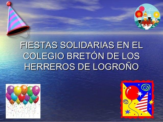 FIESTAS SOLIDARIAS EN ELFIESTAS SOLIDARIAS EN ELCOLEGIO BRETÓN DE LOSCOLEGIO BRETÓN DE LOSHERREROS DE LOGROÑOHERREROS DE L...