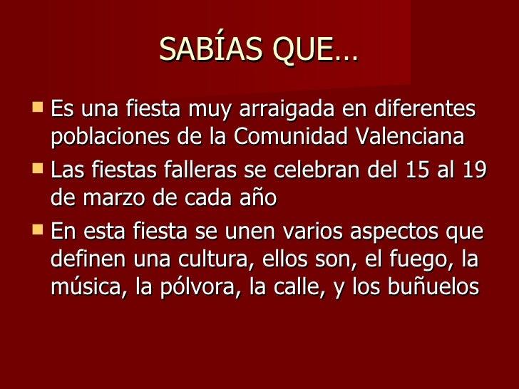 SABÍAS QUE… <ul><li>Es una fiesta muy arraigada en diferentes poblaciones de la Comunidad Valenciana </li></ul><ul><li>Las...