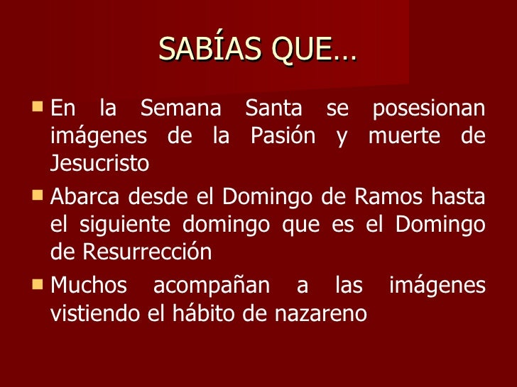 SABÍAS QUE… <ul><li>En la Semana Santa se posesionan imágenes de la Pasión y muerte de Jesucristo </li></ul><ul><li>Abarca...