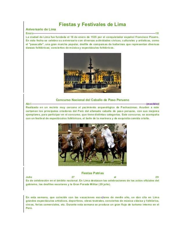 Fiestas y Festivales de Lima Aniversario de Lima Enero 18 La ciudad de Lima fue fundada el 18 de enero de 1535 por el conq...