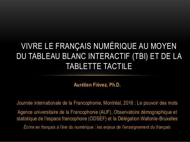 Aurélien Fiévez, Ph.D. Journée internationale de la Francophonie, Montréal, 2016 : Le pouvoir des mots Agence universitair...