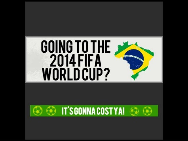 Going to FIFA 2014? It's Going to Cost You!