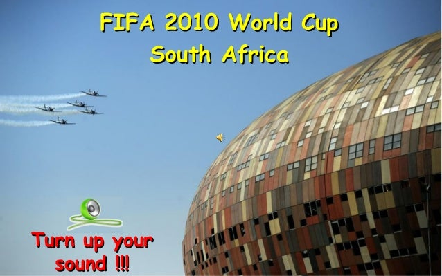 FIFA 2010 World CupFIFA 2010 World Cup South AfricaSouth Africa Turn up yourTurn up your sound !!!sound !!!