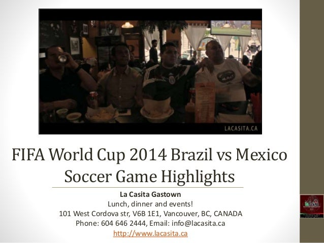 FIFA World Cup 2014 Brazil vs Mexico Soccer Game Highlights La Casita Gastown Lunch, dinner and events! 101 West Cordova s...
