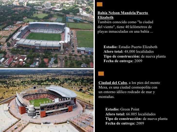 Estadio:  Estadio Puerto Elizabeth  Aforo total:  48,000 localidades  Tipo de construcción:  de nueva planta  Fecha de ent...