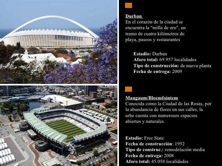 Estadio:  Durban  Aforo total:  69.957 localidades  Tipo de construcción:  de nueva planta  Fecha de entrega:  2009  Durba...