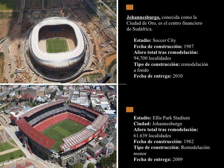 Estadio:  Soccer City  Fecha de construcción:  1987  Aforo total tras remodelación: 94,700 localidades  Tipo de construcci...