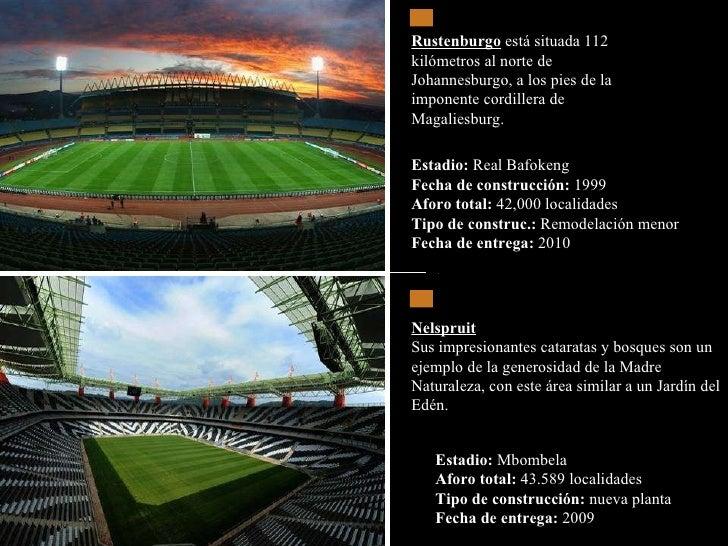 Estadio:  Real Bafokeng  Fecha de construcción:  1999  Aforo total:  42,000 localidades  Tipo de construc.:  Remodelación ...