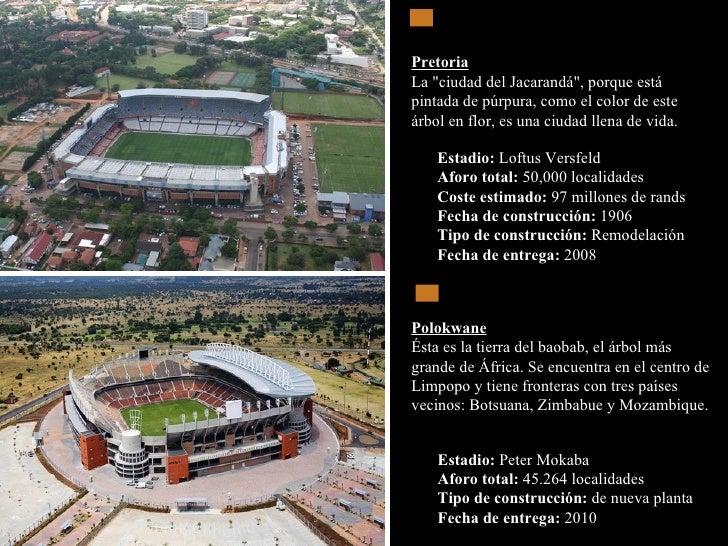 Estadio:  Loftus Versfeld  Aforo total:  50,000 localidades  Coste estimado:  97 millones de rands  Fecha de construcción:...