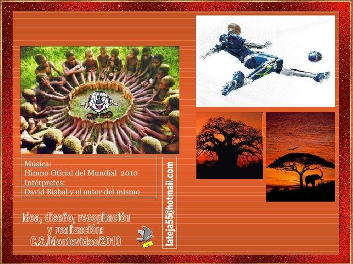 Música : Himno Oficial del Mundial  2010 Intérpretes: David Bisbal y el autor del mismo Idea, diseño, recopilación y reali...