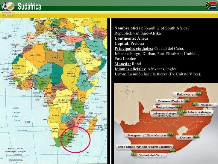 Sudáfrica Nombre oficial:  Republic of South Africa / Republiek van Suid-Afrika Continente:  África Capital:  Pretoria Pri...