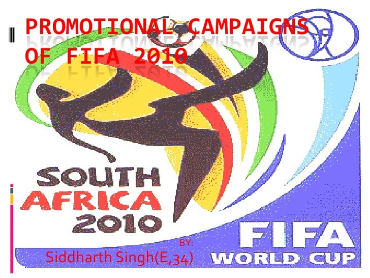 PROMOTIONAL CAMPAIGNS OF FIFA 2010<br />BY:<br />Siddharth Singh(E,34)<br />
