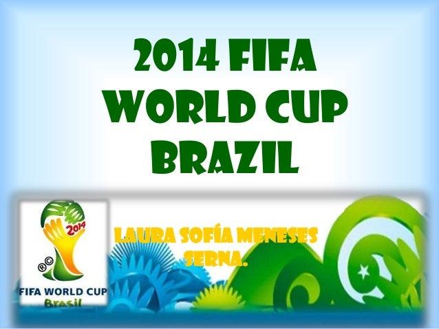 2014 Fifa world cup brazil Laura Sofía Meneses Serna.