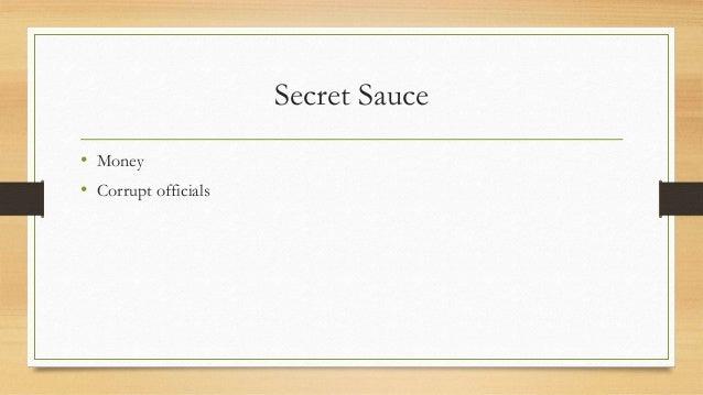 Secret Sauce • Money • Corrupt officials