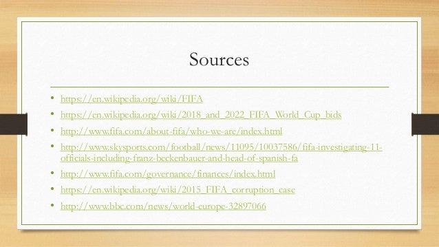 Sources • https://en.wikipedia.org/wiki/FIFA • https://en.wikipedia.org/wiki/2018_and_2022_FIFA_World_Cup_bids • http://ww...