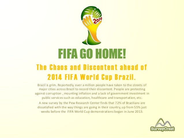 FIFA GO HOME! The Chaos and Discontent ahead of 2014 FIFA World Cup Brazil. Brazil is grim. Reportedly, over a million peo...