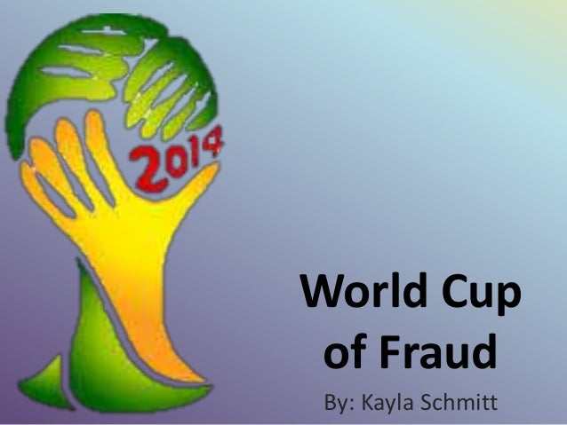 World Cup of Fraud By: Kayla Schmitt