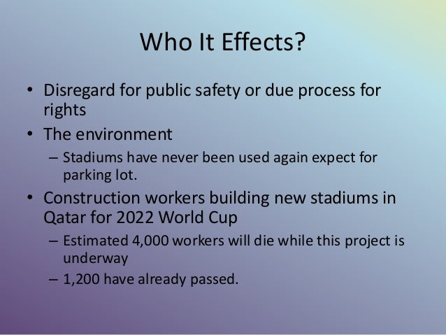 Who It Effects? • Disregard for public safety or due process for rights • The environment – Stadiums have never been used ...
