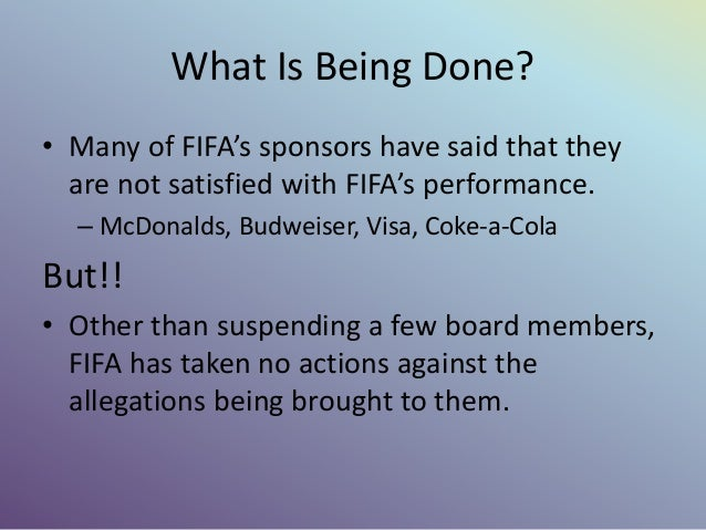 What Is Being Done? • Many of FIFA's sponsors have said that they are not satisfied with FIFA's performance. – McDonalds, ...
