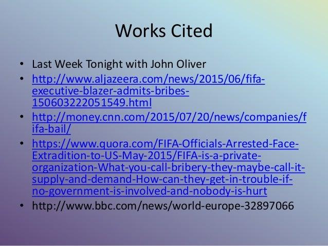 Works Cited • Last Week Tonight with John Oliver • http://www.aljazeera.com/news/2015/06/fifa- executive-blazer-admits-bri...