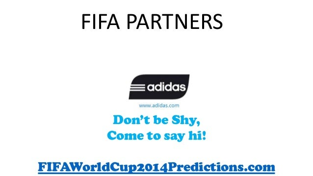 FIFA PARTNERS Don't be Shy, Come to say hi! FIFAWorldCup2014Predictions.com