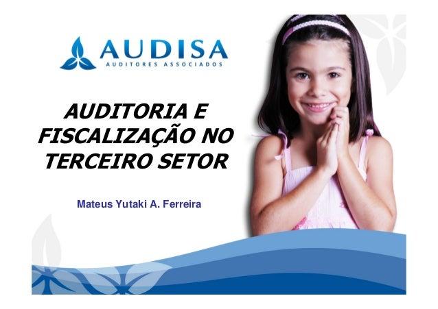 AUDITORIA E FISCALIZAÇÃO NO TERCEIRO SETOR Mateus Yutaki A. Ferreira